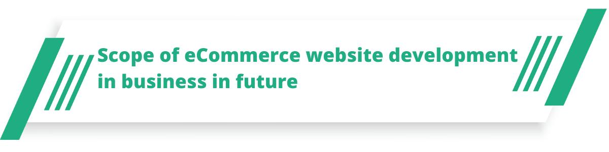 Scope of eCommerce website development in business in future