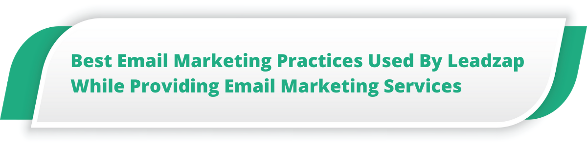 Best Email Marketing Practices Used By Leadzap While Providing Email Marketing Services
