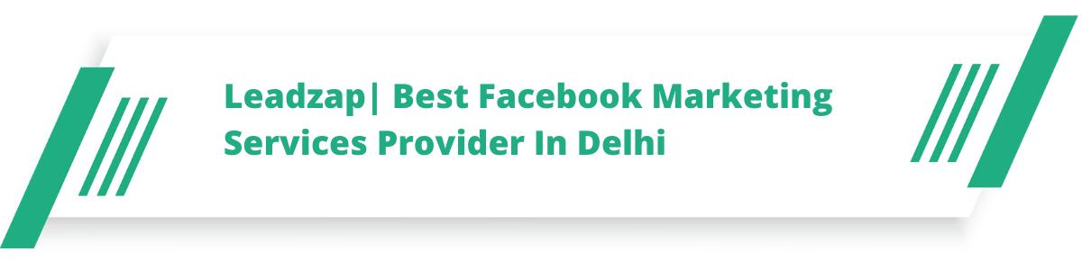 Leadzap| Best Facebook Marketing Services Provider In Delhi