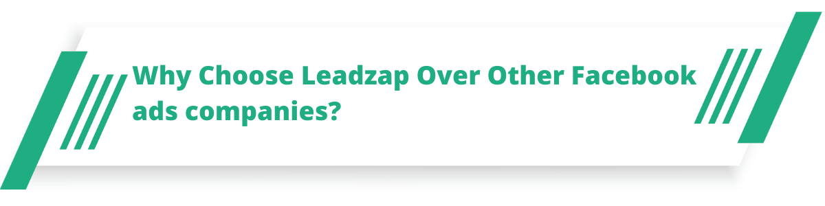 Why Choose Leadzap Over Other Facebook ads companies?