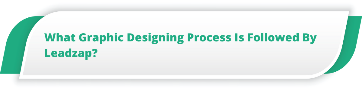 What Graphic Designing Process Is Followed By Leadzap?