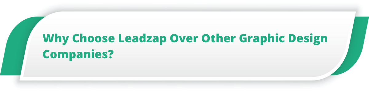 Why Choose Leadzap Over Other Graphic Design Companies?