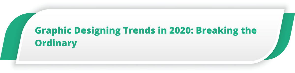 Graphic Designing Trends in 2020: Breaking the Ordinary