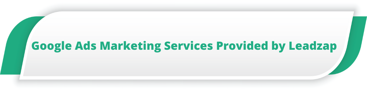 Google Ads Marketing Services Provided by Leadzap