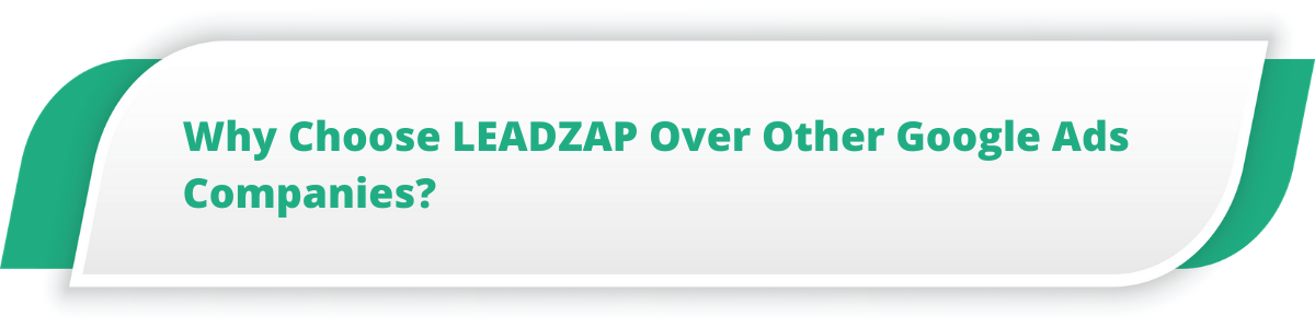 Why Choose LEADZAP Over Other Google Ads Companies?