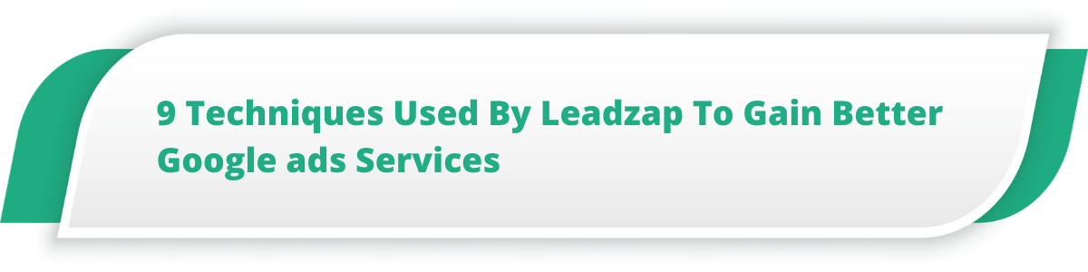 9 Techniques Used By Leadzap To Gain Better Google ads Services