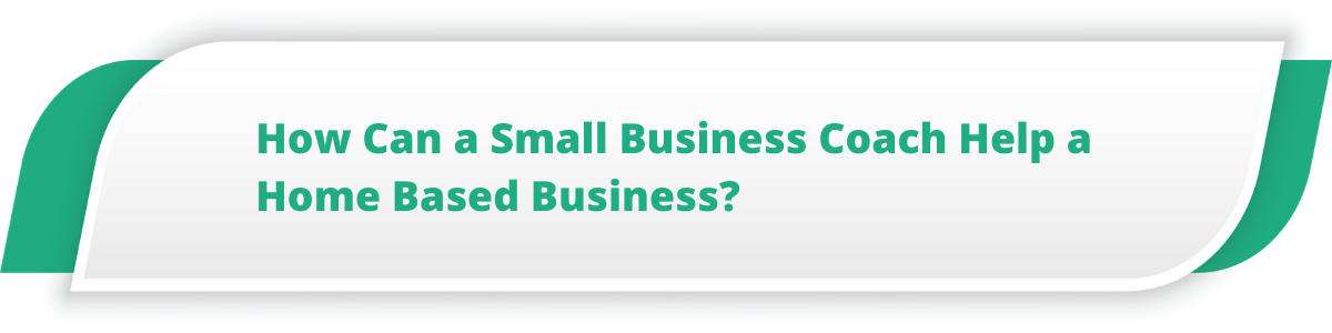 How Can a Small Business Coach Help a Home Based Business?