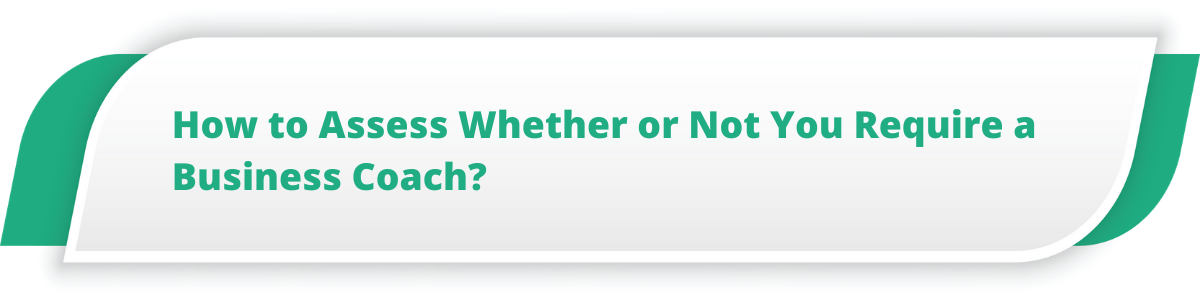 How to Assess Whether or Not You Require a Business Coach?