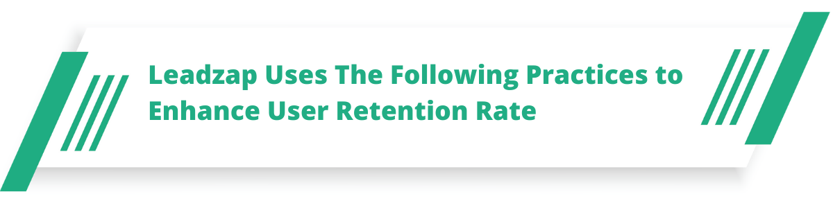 Leadzap Uses The Following Practices to Enhance User Retention Rate: