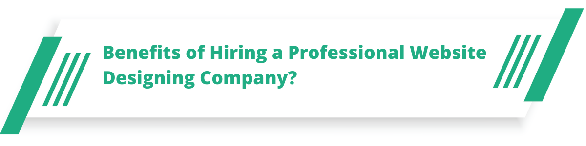 Benefits of Hiring a Professional Website Designing Company?