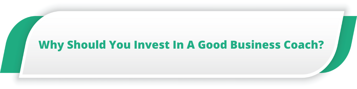 Why Should You Invest In A Good Business Coach?