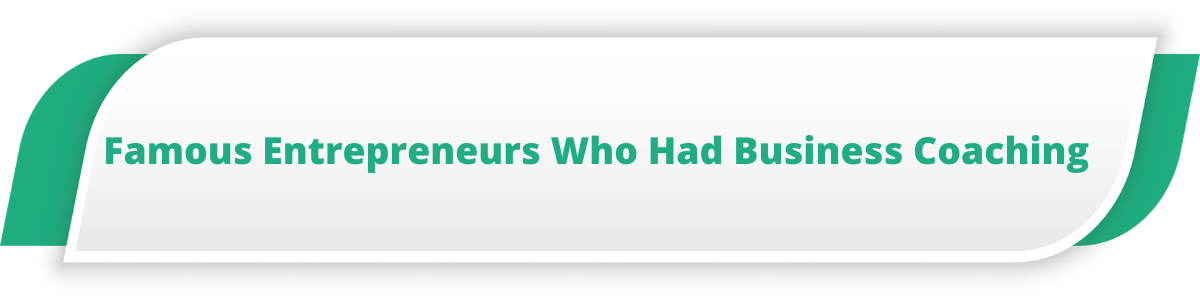 Famous Entrepreneurs Who Had Business Coaching